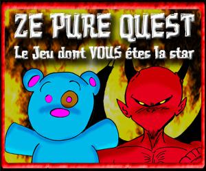 Ze Pure Quest le jeu dont vous êtes la star